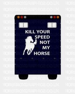 Kill Your Speed Not My Horse Sticker for Lorries / Trailers /Horsebox